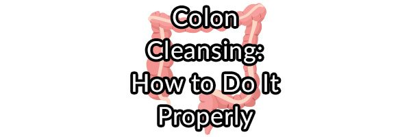 Colon Cleansing: How to Do It Properly