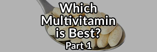 How to Know Which Multivitamin Supplement Is Best for You? Part 1