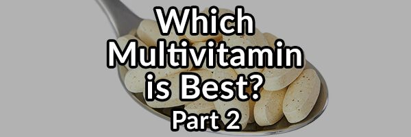How to Know Which Multivitamin Supplement Is Best for You? Part 2