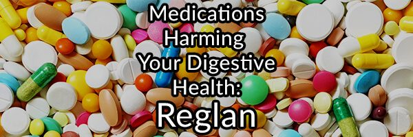 Medications Harming Your Digestive Health - Reglan