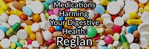 Medications Harming Your Digestive Health – Reglan