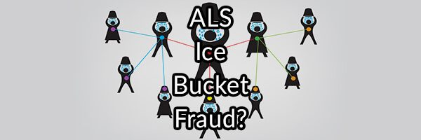 ALS Ice Bucket Fraud?