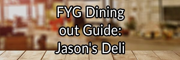FYG Dining out Guide - Jason's Deli