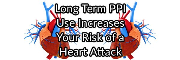 Long Term PPI Use Increases Your Risk of a Heart Attack