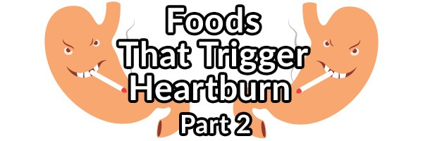 foods-that-may-trigger-your-heartburn-gerd-part-2