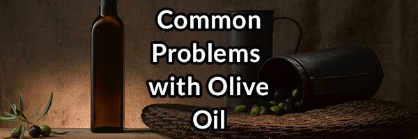 Common Problems With Your Olive Oil and How to Find the Best