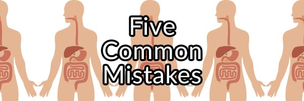 Five Common Mistakes Made When Trying to Improve Digestive Health
