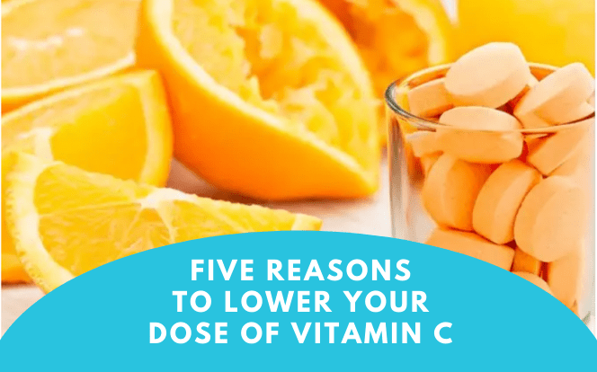 Five Reasons to Lower Your Dose of Vitamin C